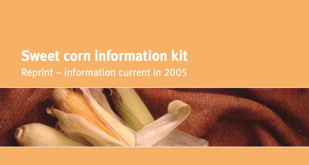 Sweet Corn Information Kit. Agrilink, your growing guide to better farming guide